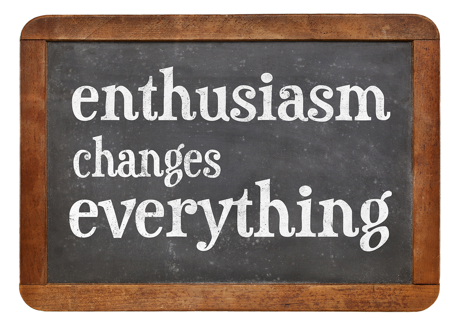 Harness the power of enthusiasm